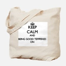 Keep Calm and Being Good Tempered ON Tote Bag
