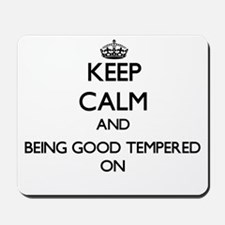 Keep Calm and Being Good Tempered ON Mousepad