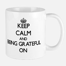 Keep Calm and Being Grateful ON Mugs