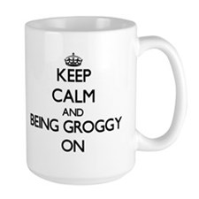 Keep Calm and Being Groggy ON Mugs