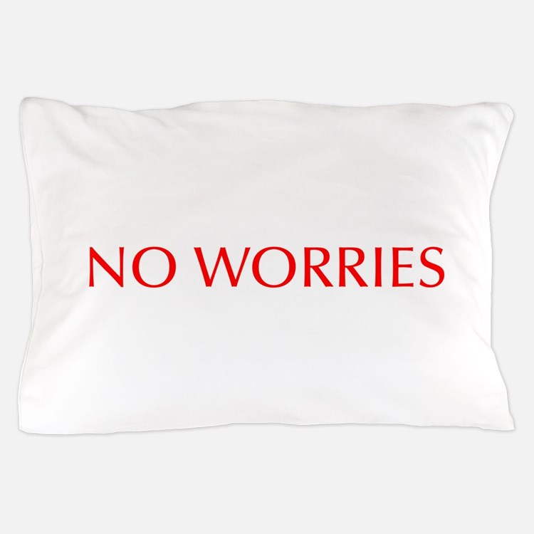 No worries-Opt red 550 Pillow Case