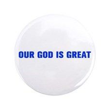 "OUR GOD IS GREAT-Akz blue 500 3.5"" Button"
