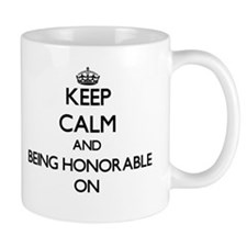 Keep Calm and Being Honorable ON Mugs