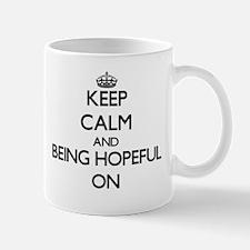 Keep Calm and Being Hopeful ON Mugs