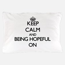 Keep Calm and Being Hopeful ON Pillow Case