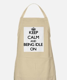 Keep Calm and Being Idle ON Apron