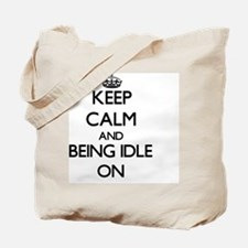 Keep Calm and Being Idle ON Tote Bag