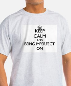 Keep Calm and Being Imperfect ON T-Shirt