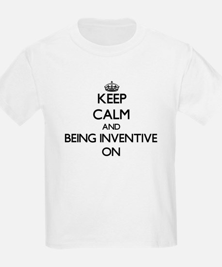 Keep Calm and Being Inventive ON T-Shirt