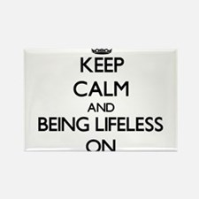 Keep Calm and Being Lifeless ON Magnets