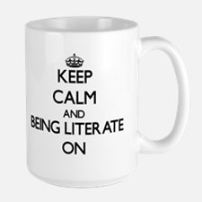 Keep Calm and Being Literate ON Mugs