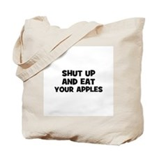 shut up and eat your apples Tote Bag