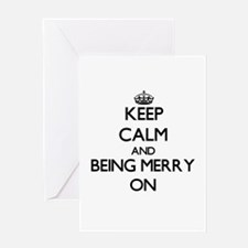 Keep Calm and Being Merry ON Greeting Cards