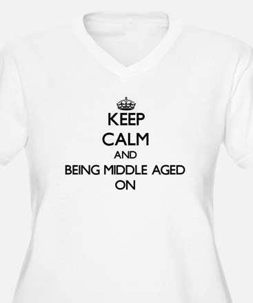 Keep Calm and Being Middle Aged Plus Size T-Shirt