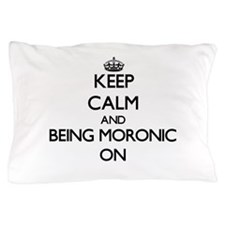 Keep Calm and Being Moronic ON Pillow Case