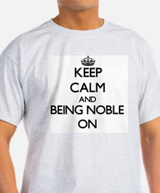 Keep Calm and Being Noble ON T-Shirt