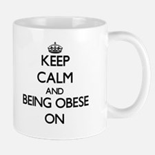 Keep Calm and Being Obese ON Mugs