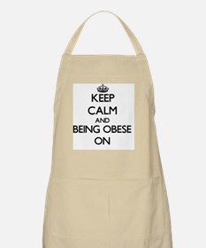 Keep Calm and Being Obese ON Apron