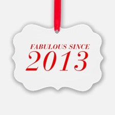 FABULOUS SINCE 2013-Bod red 300 Ornament