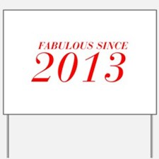 FABULOUS SINCE 2013-Bod red 300 Yard Sign