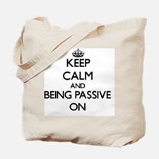 Keep Calm and Being Passive ON Tote Bag
