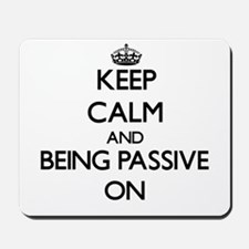 Keep Calm and Being Passive ON Mousepad