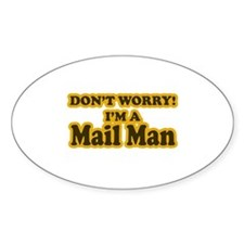 Don't Worry! I'm a Mail Man Oval Decal