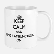 Keep Calm and Being Rambunctious ON Mugs