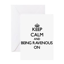 Keep Calm and Being Ravenous ON Greeting Cards