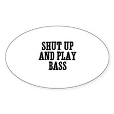 shut up and play bass Oval Decal