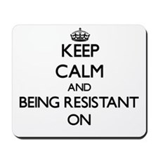 Keep Calm and Being Resistant ON Mousepad