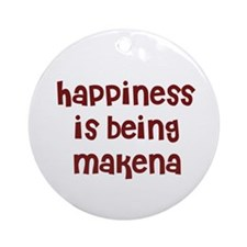 happiness is being Makena Ornament (Round)