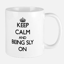 Keep Calm and Being Sly ON Mugs