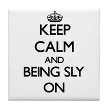 Keep Calm and Being Sly ON Tile Coaster