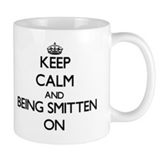 Keep Calm and Being Smitten ON Mug