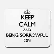 Keep Calm and Being Sorrowful ON Mousepad