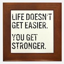 Life Doesn't Get Easier. You Get Stron Framed Tile