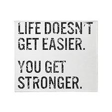 Life Doesn't Get Easier. You Get Str Throw Blanket