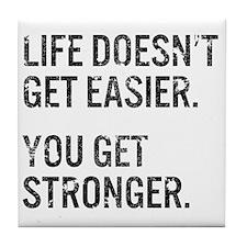 Life Doesn't Get Easier. You Get Stro Tile Coaster