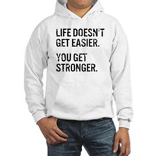 Life Doesn't Get Easier. You Get Hoodie