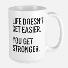 Life Doesn't Get Easier. You Get Strong Mug