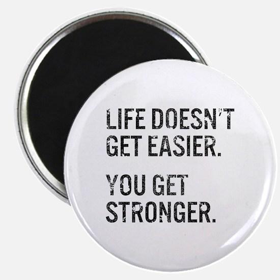 Life Doesn't Get Easier. You Get Stronger. Magnet