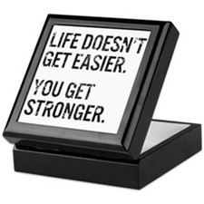 Life Doesn't Get Easier. You Get Stro Keepsake Box