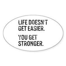 Life Doesn't Get Easier. You Get St Decal