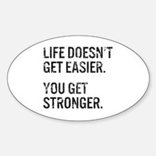 Life Doesn't Get Easier. You Get St Sticker (Oval)