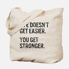 Life Doesn't Get Easier. You Get Stronger Tote Bag
