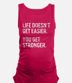 Life Doesn't Get Easier. You Ge Maternity Tank Top