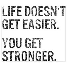 Life Doesn't Get Easier. You Get Stronger. Framed Print