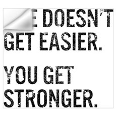 Life Doesn't Get Easier. You Get Stronger. Wall Decal