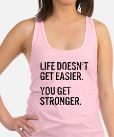 Life Doesn't Get Easier. You Ge Racerback Tank Top